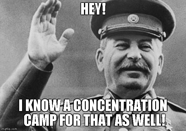 HEY! I KNOW A CONCENTRATION CAMP FOR THAT AS WELL! | made w/ Imgflip meme maker