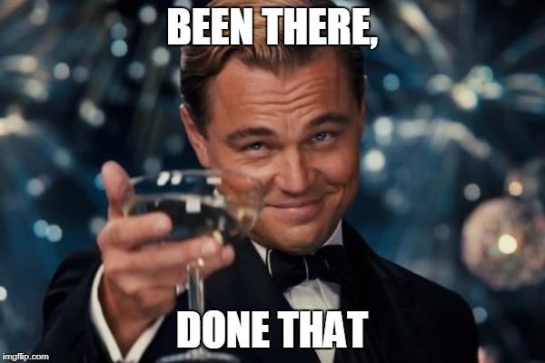 Leonardo Dicaprio Cheers Meme | BEEN THERE, DONE THAT | image tagged in memes,leonardo dicaprio cheers | made w/ Imgflip meme maker