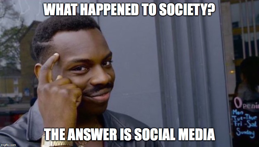 WHAT HAPPENED TO SOCIETY? THE ANSWER IS SOCIAL MEDIA | image tagged in thinking black guy | made w/ Imgflip meme maker