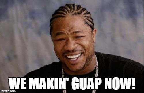 Comcast after net neutrality hits | WE MAKIN' GUAP NOW! | image tagged in memes,yo dawg heard you | made w/ Imgflip meme maker