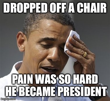 DROPPED OFF A CHAIR PAIN WAS SO HARD HE BECAME PRESIDENT | made w/ Imgflip meme maker