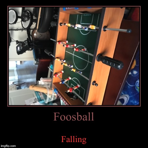 Foosball | Falling | image tagged in funny,demotivationals | made w/ Imgflip demotivational maker