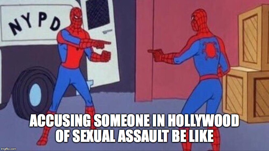 #Metoo has become more like Me, me and me! | ACCUSING SOMEONE IN HOLLYWOOD OF SEXUAL ASSAULT BE LIKE | image tagged in funny,memes,sexual harassment,angry feminist,feminism,well that escalated quickly | made w/ Imgflip meme maker