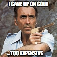 I GAVE UP ON GOLD ...TOO EXPENSIVE | made w/ Imgflip meme maker