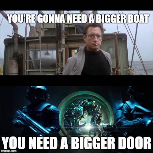 Bigger is Better, I guess | YOU'RE GONNA NEED A BIGGER BOAT YOU NEED A BIGGER DOOR | image tagged in jaws,transformers,going to need a bigger boat,door,boat,memes | made w/ Imgflip meme maker