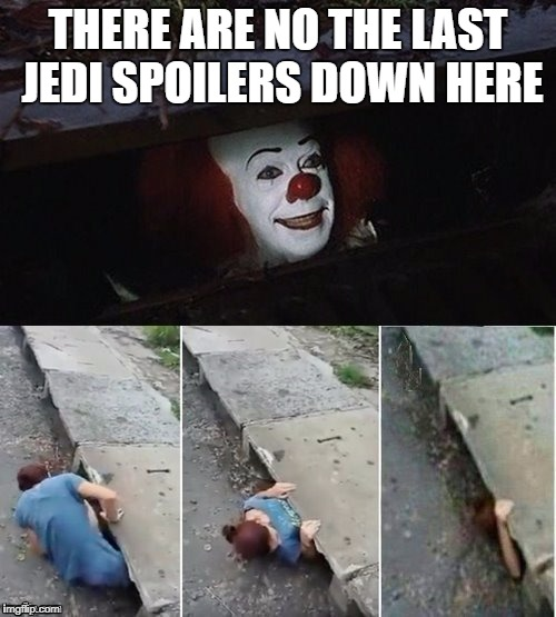 Pennywise | THERE ARE NO THE LAST JEDI SPOILERS DOWN HERE | image tagged in pennywise | made w/ Imgflip meme maker