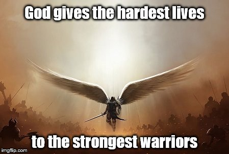 Just like the general of an army. | God gives the hardest lives to the strongest warriors | image tagged in religion,spirituality,spiritual,inspirational quote | made w/ Imgflip meme maker