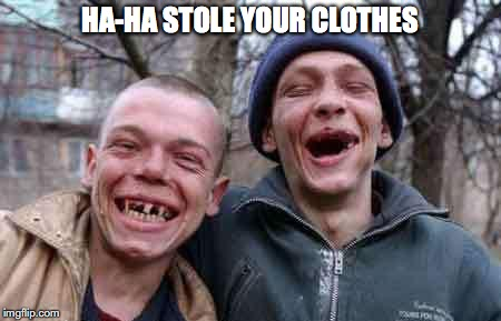 HA-HA STOLE YOUR CLOTHES | made w/ Imgflip meme maker