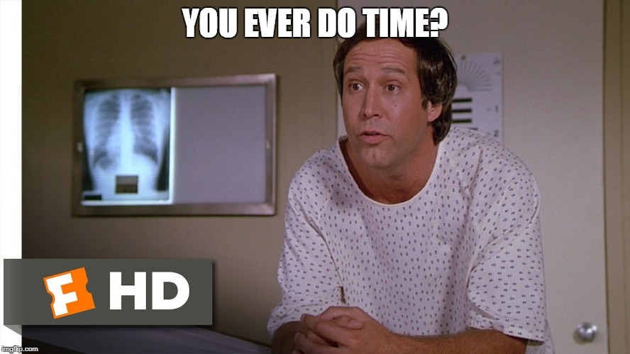 YOU EVER DO TIME? | made w/ Imgflip meme maker