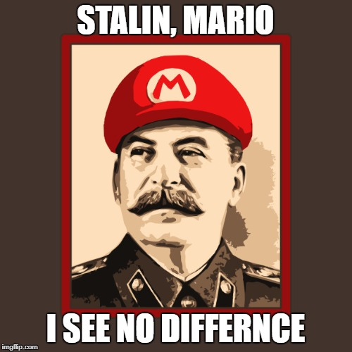 STALIN, MARIO I SEE NO DIFFERNCE | image tagged in joseph stalin,mario,communism | made w/ Imgflip meme maker