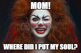 MOM! WHERE DID I PUT MY SOUL? | made w/ Imgflip meme maker