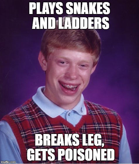 Bad Luck Brian Meme | PLAYS SNAKES AND LADDERS BREAKS LEG, GETS POISONED | image tagged in memes,bad luck brian | made w/ Imgflip meme maker