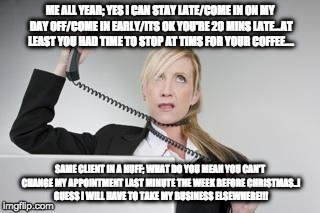 ME ALL YEAR; YES I CAN STAY LATE/COME IN ON MY DAY OFF/COME IN EARLY/ITS OK YOU'RE 20 MINS LATE...AT LEAST YOU HAD TIME TO STOP AT TIMS FOR  | image tagged in customer support | made w/ Imgflip meme maker