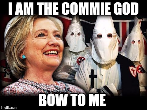Commie God | I AM THE COMMIE GOD BOW TO ME | image tagged in clinton,commies | made w/ Imgflip meme maker