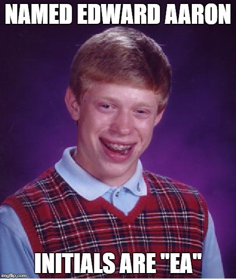 "Bad Luck Brian Meme | NAMED EDWARD AARON INITIALS ARE ""EA"" 