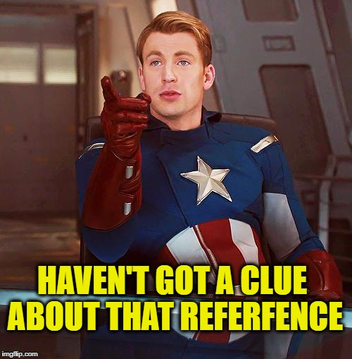Normal Captain America | HAVEN'T GOT A CLUE ABOUT THAT REFERFENCE | image tagged in captain america,marvel,marvel comics,memes | made w/ Imgflip meme maker