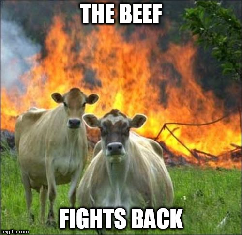 Evil Cows Meme | THE BEEF FIGHTS BACK | image tagged in memes,evil cows | made w/ Imgflip meme maker