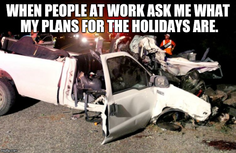 Merry Christmas | WHEN PEOPLE AT WORK ASK ME WHAT MY PLANS FOR THE HOLIDAYS ARE. | image tagged in dark humor,morbid,christmas,twisted,suicide | made w/ Imgflip meme maker