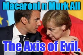 Macaroni n Murk All The Axis of Evil. | image tagged in axis of evil | made w/ Imgflip meme maker