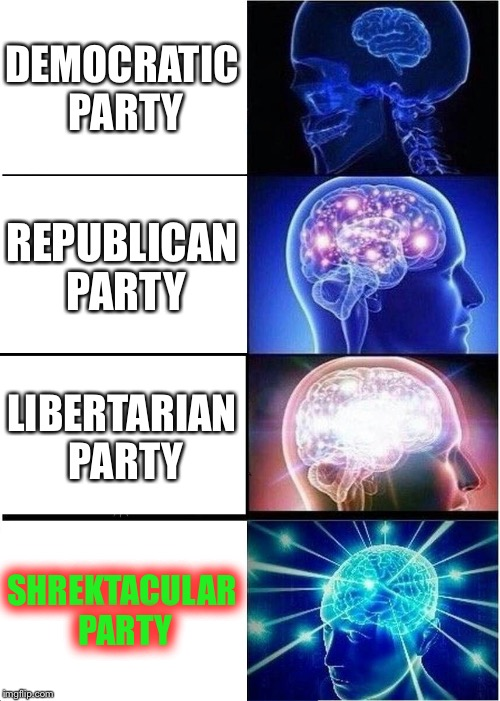 Expanding Brain Meme | DEMOCRATIC PARTY REPUBLICAN PARTY LIBERTARIAN PARTY SHREKTACULAR PARTY | image tagged in memes,expanding brain | made w/ Imgflip meme maker
