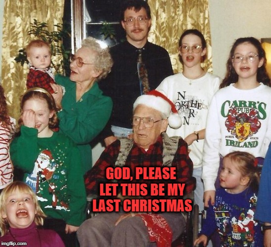 I don't think Harold enjoys Christmas anymore. | GOD, PLEASE LET THIS BE MY LAST CHRISTMAS | image tagged in memes,christmas,christmas family photo,merry christmas | made w/ Imgflip meme maker