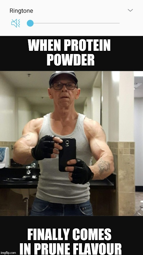 Muscle Grampa | WHEN PROTEIN POWDER FINALLY COMES IN PRUNE FLAVOUR | image tagged in muscle grampa | made w/ Imgflip meme maker