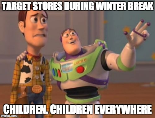 Target stores and children | TARGET STORES DURING WINTER BREAK CHILDREN. CHILDREN EVERYWHERE | image tagged in memes,winter break,x x everywhere,target,children | made w/ Imgflip meme maker