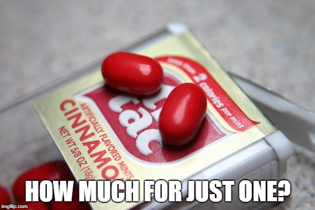 Tic Tac | HOW MUCH FOR JUST ONE? | image tagged in tic tac | made w/ Imgflip meme maker