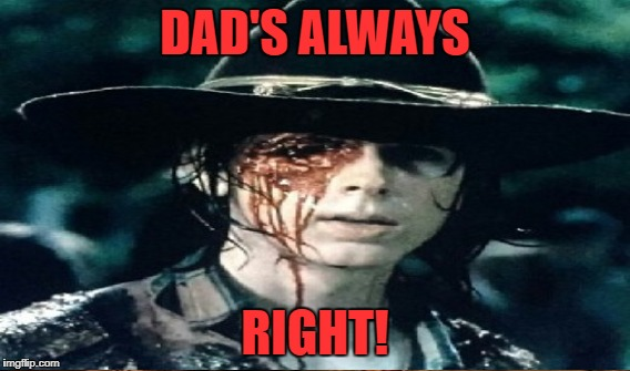DAD'S ALWAYS RIGHT! | made w/ Imgflip meme maker