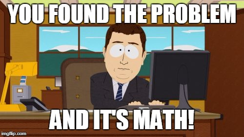 Aaaaand Its Gone Meme | YOU FOUND THE PROBLEM AND IT'S MATH! | image tagged in memes,aaaaand its gone | made w/ Imgflip meme maker