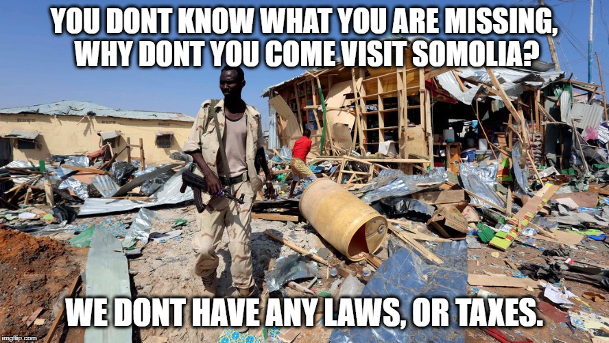 No gun control | YOU DONT KNOW WHAT YOU ARE MISSING, WHY DONT YOU COME VISIT SOMOLIA? WE DONT HAVE ANY LAWS, OR TAXES. | image tagged in no gun control | made w/ Imgflip meme maker