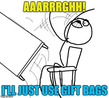 AAARRRGHH! I'LL JUST USE GIFT BAGS | made w/ Imgflip meme maker