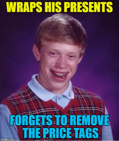 There's always that panic after you're finished wrapping everything... :) |  WRAPS HIS PRESENTS; FORGETS TO REMOVE THE PRICE TAGS | image tagged in memes,bad luck brian,christmas,christmas presents,wrapping presents,gifts | made w/ Imgflip meme maker