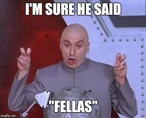 "Dr Evil Laser Meme | I'M SURE HE SAID ""FELLAS"" 