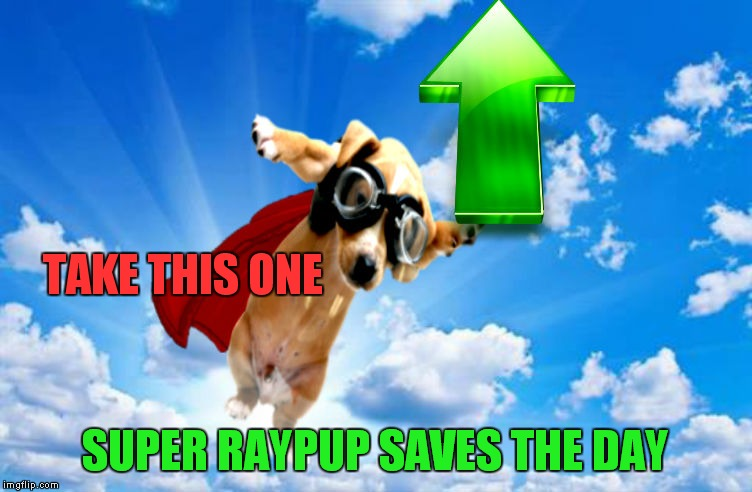 TAKE THIS ONE SUPER RAYPUP SAVES THE DAY | made w/ Imgflip meme maker