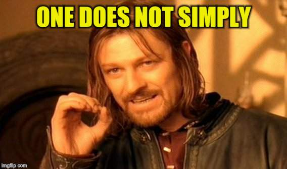 One Does Not Simply Meme | ONE DOES NOT SIMPLY | image tagged in memes,one does not simply | made w/ Imgflip meme maker