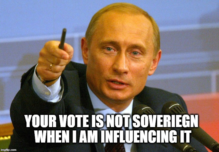 YOUR VOTE IS NOT SOVERIEGN WHEN I AM INFLUENCING IT | made w/ Imgflip meme maker