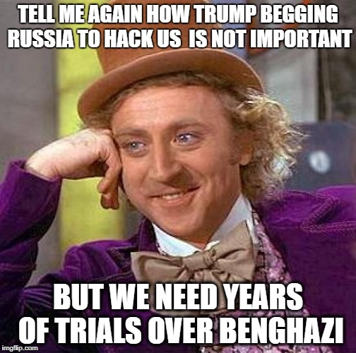 Creepy Condescending Wonka Meme | TELL ME AGAIN HOW TRUMP BEGGING RUSSIA TO HACK US  IS NOT IMPORTANT BUT WE NEED YEARS OF TRIALS OVER BENGHAZI | image tagged in memes,creepy condescending wonka | made w/ Imgflip meme maker