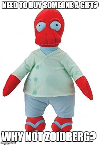 need a gift, why not zoidberg | NEED TO BUY SOMEONE A GIFT? WHY NOT ZOIDBERG? | image tagged in zoidberg,gift,doll,why not zoidberg,christmas,xmas | made w/ Imgflip meme maker