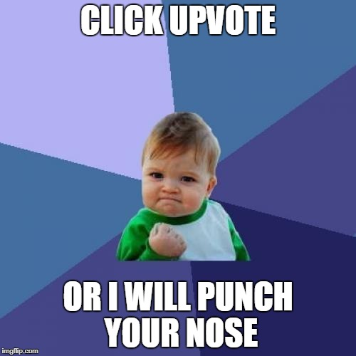 Success Kid Meme | CLICK UPVOTE OR I WILL PUNCH YOUR NOSE | image tagged in memes,success kid | made w/ Imgflip meme maker