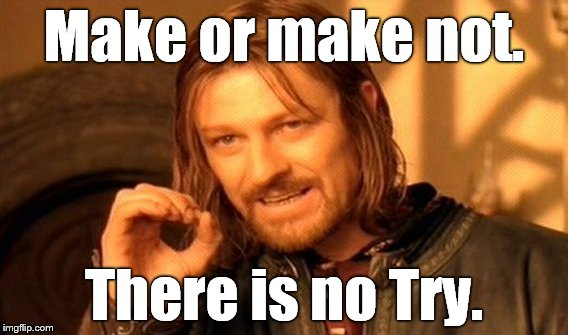 One Does Not Simply Meme | Make or make not. There is no Try. | image tagged in memes,one does not simply | made w/ Imgflip meme maker