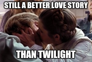 Luke and Leia Kiss | STILL A BETTER LOVE STORY THAN TWILIGHT | image tagged in luke and leia kiss | made w/ Imgflip meme maker