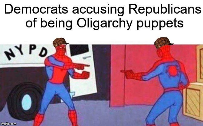 Two sides of the same Kleptocracy | Democrats accusing Republicans of being Oligarchy puppets | image tagged in scumbag,spiderman,democrats,republicans,oligarchy | made w/ Imgflip meme maker