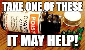 TAKE ONE OF THESE IT MAY HELP! | made w/ Imgflip meme maker