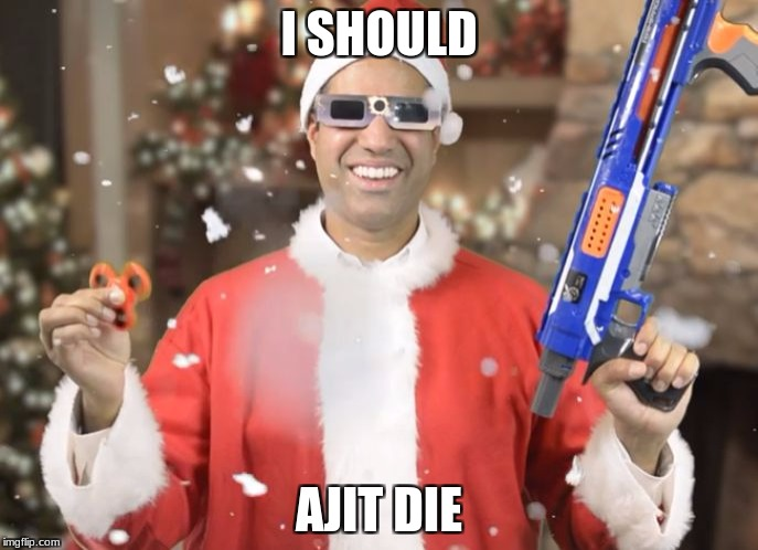 lulz | I SHOULD AJIT DIE | image tagged in net neutrality,ajit pai,memes,funny,ajit pai (santa nerf) | made w/ Imgflip meme maker