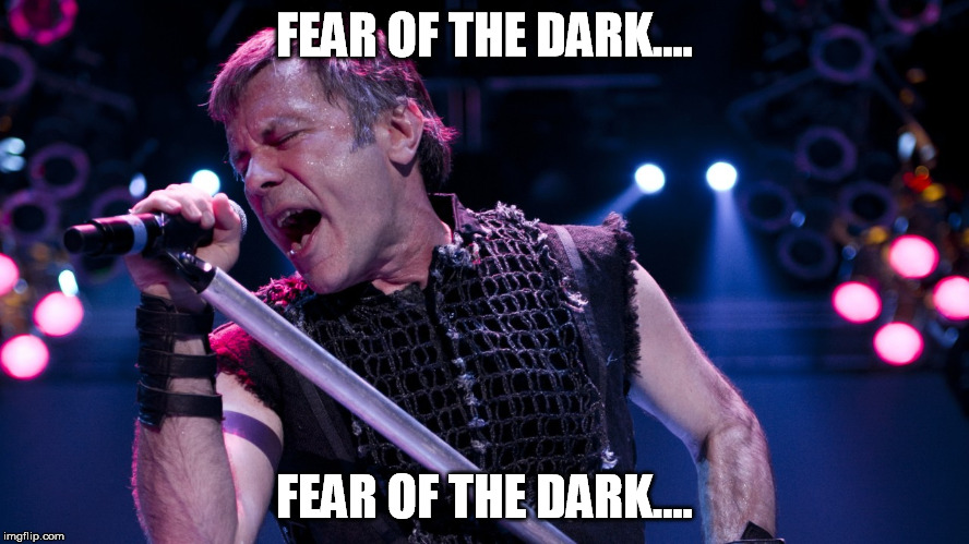 FEAR OF THE DARK.... FEAR OF THE DARK.... | made w/ Imgflip meme maker