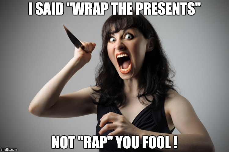 "Some non-denominational Holiday violence | I SAID ""WRAP THE PRESENTS"" NOT ""RAP"" YOU FOOL ! 