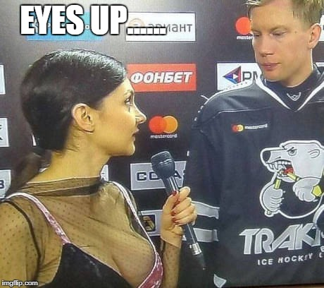 Eyes up | EYES UP...... | image tagged in funny memes,hockey,funny,boobs | made w/ Imgflip meme maker