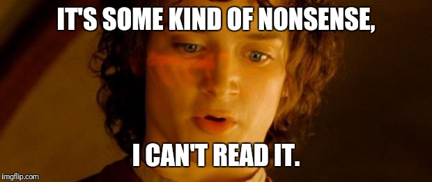 Some kind of nonsense | IT'S SOME KIND OF NONSENSE, I CAN'T READ IT. | image tagged in frodo ring glow,lotr,nonsense,ring,read | made w/ Imgflip meme maker