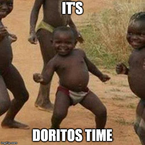 Third World Success Kid Meme | IT'S DORITOS TIME | image tagged in memes,third world success kid | made w/ Imgflip meme maker